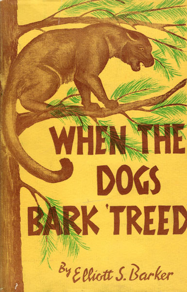 "When The Dogs Bark ""Treed."" A Year On The Trail Of The Longtails. by Elliott S. Barker"