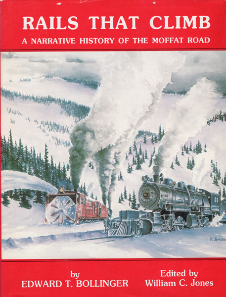 Rails That Climb, A Narrative History Of The Moffat Road  Edward T.  Bollinger [Edited By William C. Jones]