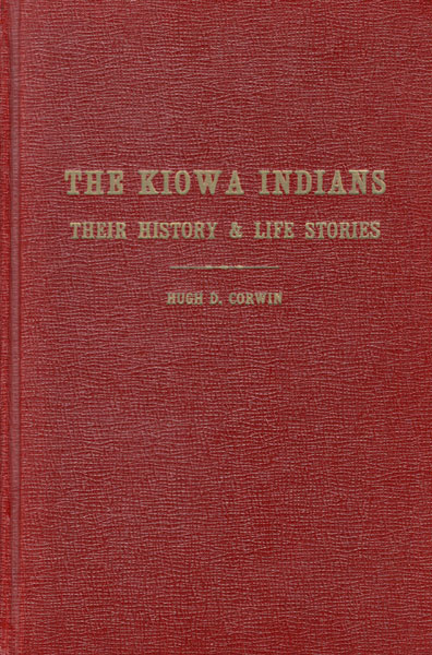 The Kiowa Indians, Their History And Life Stories. by Hugh D. Corwin