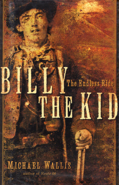 Billy The Kid, The Endless Ride. by Michael. Wallis