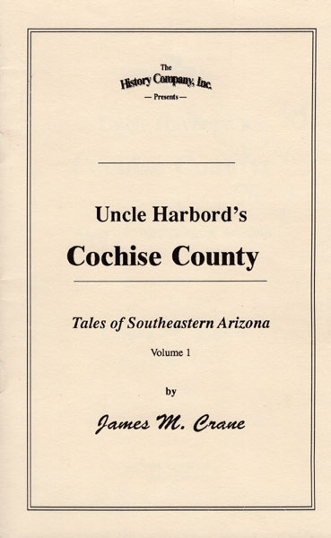 Uncle Harbord's Cochise County. Tales Of Southeastern Arizona. Volume I by James M Crane