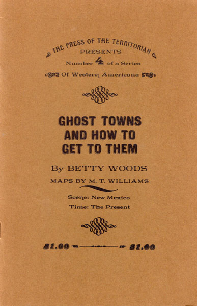 Ghost Towns And How To Get To Them by  Betty Woods
