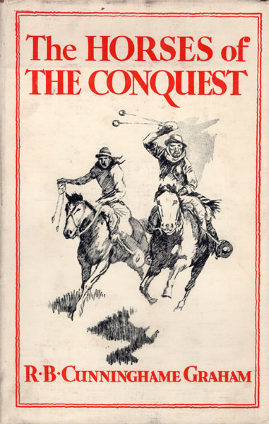 The Horses Of The Conquest. by  R. B. Cunninghame. Graham
