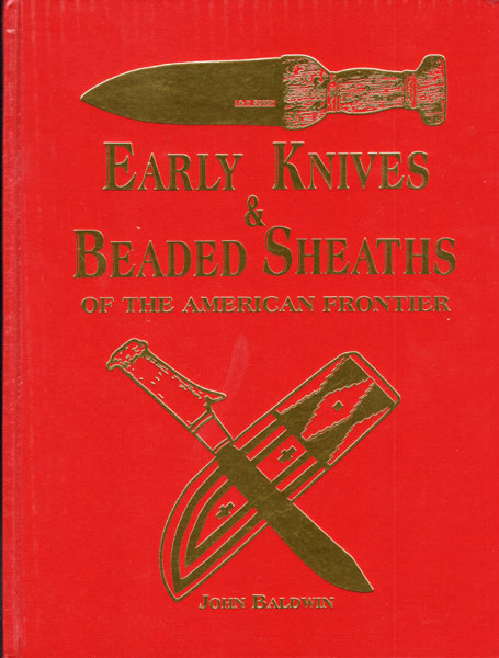 Early Knives & Beaded Sheaths Of The American Frontier by  John Baldwin