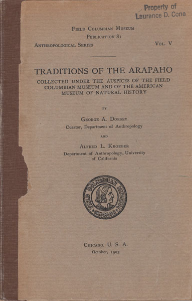 Traditions Of The Arapaho Collected Under The Auspices Of The Field Columbian Museum And Of The American Museum Of Natural History by  George A. And Alfred L. Kroeber Dorsey