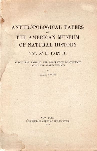 Structural Basis To The Decoration Of Costumes Among The Plains Indians by Clark Wissler