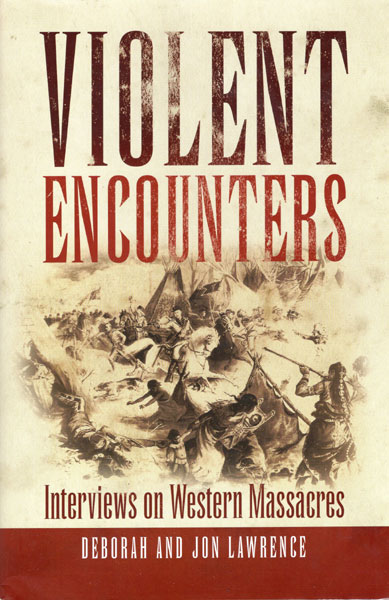 Violent Encounters. Interviews On Western Massacres by  Deborah And Jon Lawrence