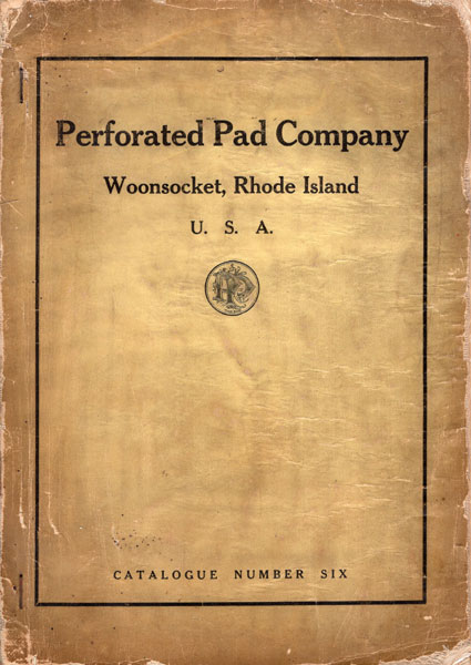 Perforated Pad Company. Woonsocket, Rhode Island, U.S.A. Catalogue Number Six / (Title Page) Illustrated Catalogue And Price List, No. 6 Of The Perforated Pad Company. Woonsocket, Rhode Island U.S.A. Manufacturers Of Felts And Patent Leather Goods For The Harness Trade. The Largest Makers Of This Class Of Goods In The United States. Embracing Felt And Patent Leather Pads, Felt And Hair Sweats, Felt And Hair Express And Gig Pads, Felt And Curled Har Riding Saddle Housings, Horse Boots, Blinds, Leather Covered Bits, Coach Pads, Bridle Fronts, Hand Parts, Reins And Rein Horders, Spreader Rings And Spreaders, Sore Back Saddle, Glass And Metal Rosettes, Spots And Ornaments Perforated Pad Company, Woonsocket, Rhode Island