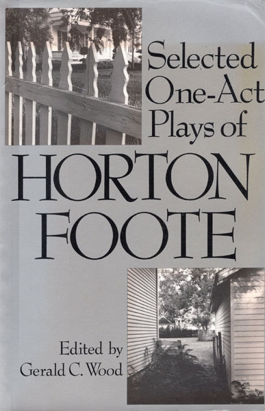 Selected One-Act Plays Of Horton Foote  Gerald C. Wood [Edited By]