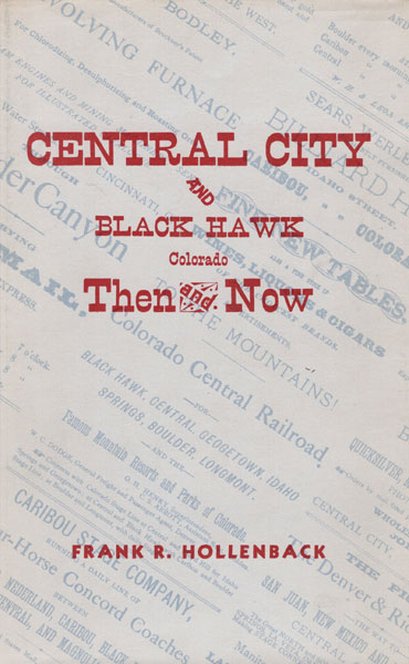 Central City And Black Hawk Colorado Then And Now by  Frank R. Hollenback
