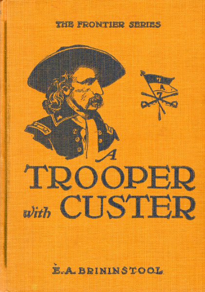 A Trooper With Custer, And Other Historic Incidents Of The Battle Of The Little Big Horn by  E. A. Brininstool