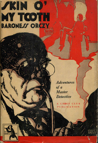Skin O' My Tooth. His Memoirs By His Confidential Clerk.  Baroness Orczy [Compiled And Edited By The]