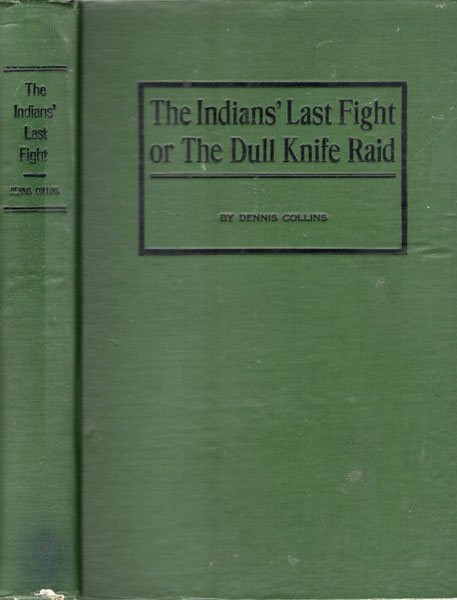 The Indians' Last Fight, Or The Dull Knife Raid. by  Dennis. Collins