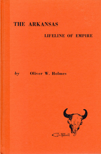 The Arkansas: Lifeline Of Empire. by  Oliver W. Holmes