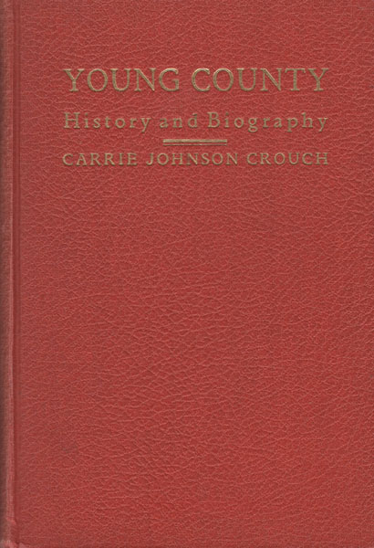 Young County, History And Biography. by Carrie J. Crouch