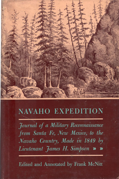 Navaho Expedition. Journal Of A Military Reconnaissance From Santa Fe, New Mexico To The Navaho Country Made In 1849 By Lieutenant James H. Simpson  Frank  Mcnitt [Edited And Annotated By]