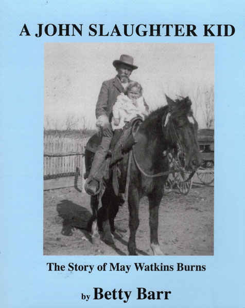 A John Slaughter Kid. The Story Of May Watkins Burns by  Betty Barr