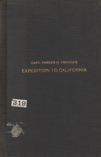 Journal Of The Sufferings And Hardships Of Capt. Parker H. French's Overland Expedition To California, Which Left New York City, May 13th, 1850, And Arrived At San Francisco, Dec. 14 by  William. Miles