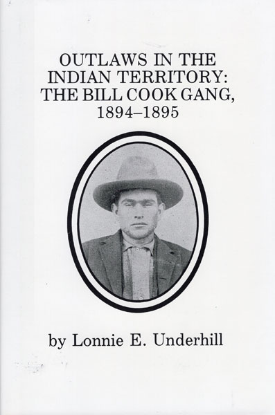 Outlaws In The Indian Territory: The Bill Cook Gang, 1894-1895 by  Lonnie E Underhill