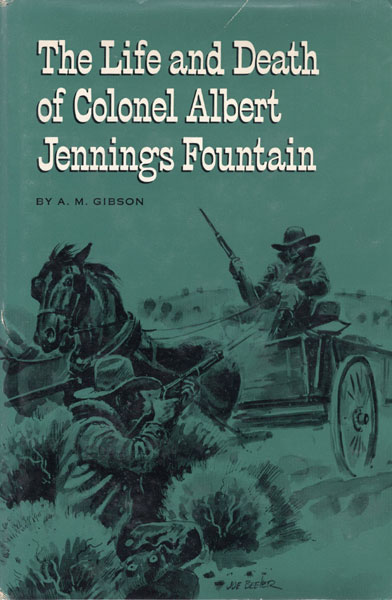 The Life And Death Of Colonel Albert Jennings Fountain. by A. M. Gibson