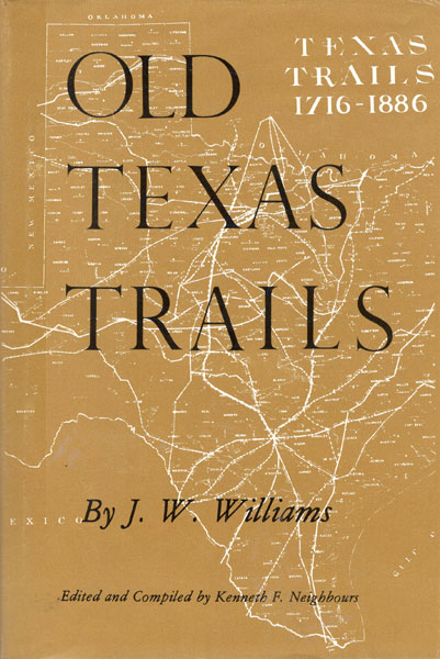 Old Texas Trails  J. W.  Williams [Edited And Compiled By Kenneth F. Neighbours]