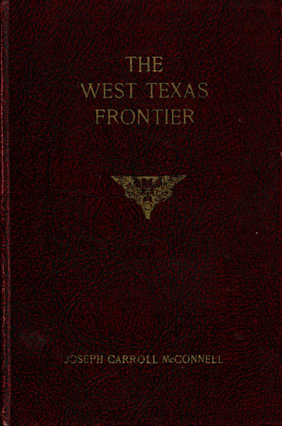 The West Texas Frontier, Or A Descriptive History Of Early Times In Western Texas Containing An Accurate Account Of Much Hitherto Unpublished History. Two Volumes by Joseph C. Mcconnell