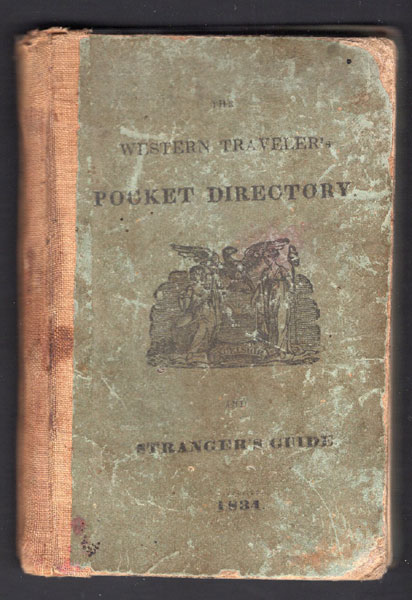 The Western Traveler's Pocket Directory And Stranger's Guide; Exhibiting Distances On The Principal Canal And Stage Routes In The States Of New-York And Ohio, In The Territory Of Michigan, And In The Province Of Lower Canada, Etc. Containing Also Descriptions Of The Rail Roads Now Building And In Contemplation In This State : With A List Of Broken Banks - Rates Of Toll On The Canals For 1834 - And A Variety Of Other Matter, Highly Valuable To The Traveling Community by Anonymous