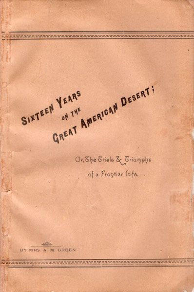 Sixteen Years On The Great American Desert Or, The Trials And Triumphs Of A Frontier Life by  Mrs. A. M. Green