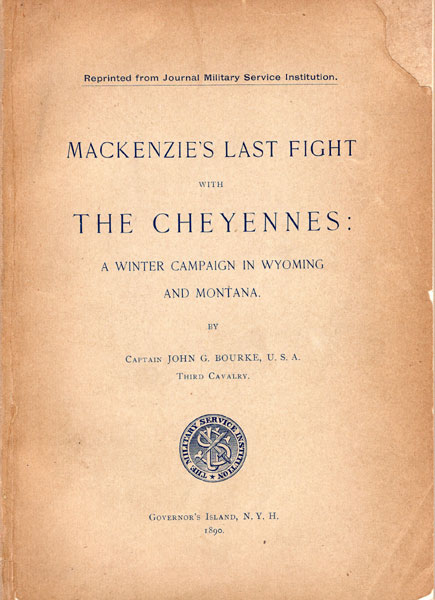 Mackenzie's Last Fight With The Cheyennes: A Winter Campaign In Wyoming And Montana. by  Capt. John G. Bourke
