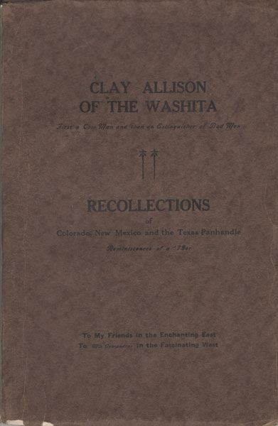 Clay Allison Of The Washita, First A Cowman Then An Extinguisher Of Bad Men. Recollections Of Colorado, New Mexico And The Texas Panhandle by  O. S. Clark