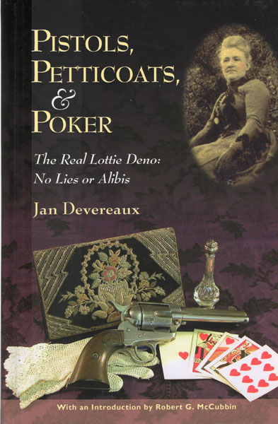Pistols, Petticoats, & Poker. The Real Lottie Deno: No Lies Or Alibis. by Jan. Devereaux