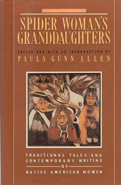 Spider Woman's Granddaughters. Traditional Tales And Contemporary Writing By Native American Women  Paula Gunn Allen [Edited And With An Introduction By]