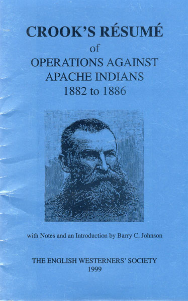 Resume Of Operations Against Apache Indians, 1882 To 1886  Brigadier Gen'L George  Crook [With Notes And An Introduction By Barry C. Johnson]