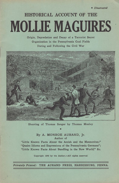 Historical Account Of The Mollie Maguires. Origin, Depredation And Decay Of A Terrorist Secret Organization In The Pennsylvania Coal Fields During And Following The Civil War. (Cover Title) by  Jr., A. Monroe Aurand