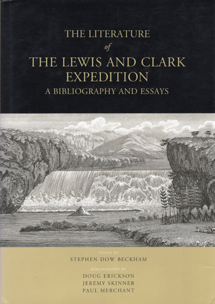 The Literature Of The Lewis And Clark Expedition, A Bibliography And Essays  Stephen Dow Beckham [Essays By]