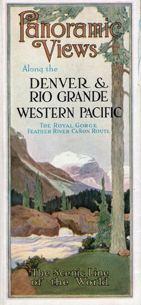 Panoramic Views Along The Denver & Rio Grande Western Pacific. The Royal Gorge Feather River Canon Route. The Scenic Line Of The World by  Western Pacific And Connections Denver & Rio Grande