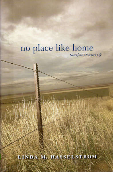 No Place Like Home. Notes From A Western Life by Linda M. Hasselstrom