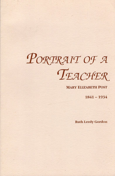 Portrait Of A Teacher, Mary Elizabeth Postand Something Of The Times In Which She Lived 1841-1934. Edited By Janet Gordon-Roach. by  Ruth Leedy. Gordon