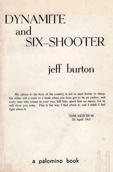 "Dynamite And Six-Shooter, The Story Of Thomas E. ""Black Jack"" Ketchum. by  Jeff Burton"