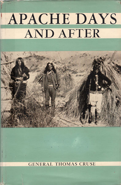 Apache Days And After. by General Thomas Cruse