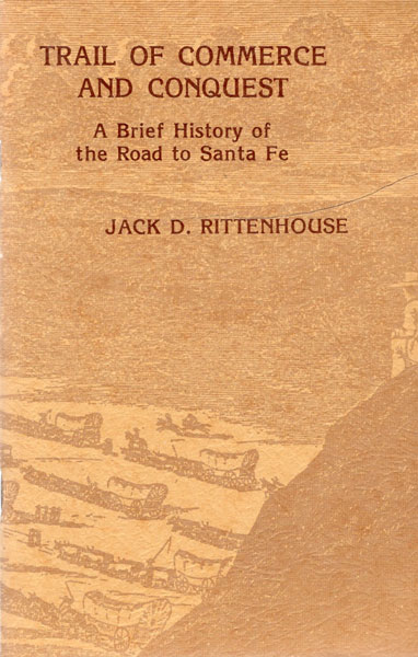 Trail Of Commerce And Conquest. A Brief History by  Jack D. Rittenhouse