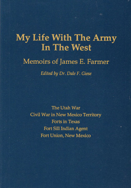 My Life With The Army In The West, The Memoirs Of James E. Farmer 1858-1898 by  Dale F. (Editor) Giese