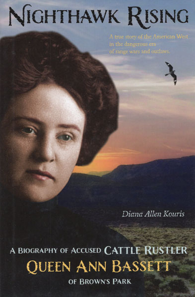 Nighthawk Rising. A Biography Of Accused Cattle Rustler Queen Ann Bassett Of Brown's Park by Diana Allen Kouris