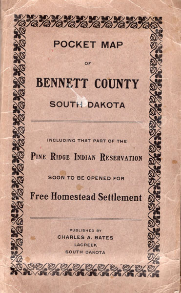 Pocket Map Of Bennett County South Dakota. Including That Part Of The Pine Ridge Indian Reservation Soon To Be Opened For Free Homestead Settlement by Charles A Bates