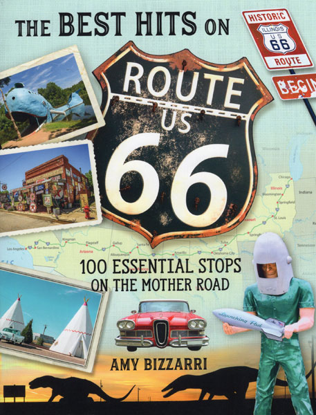 The  Best Hits On Route 66. 100 Essential Stops On The Mother Road by  Amy Bizzarri