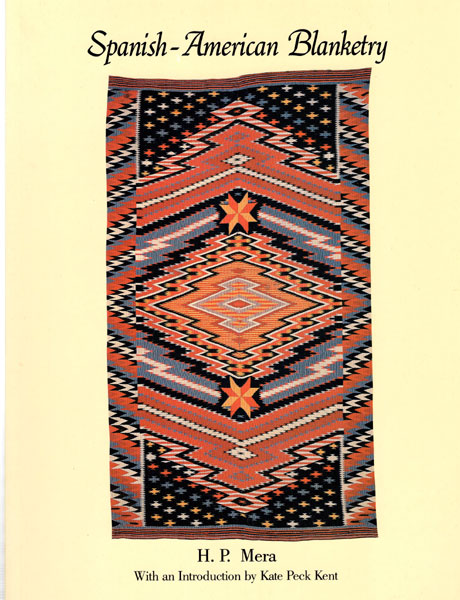 Spanish-American Blanketry. Its Relationship To Aboriginal Weaving In The Southwest  H. P. Mera [With An Introduction By Kate Peck Kent And A Foreword By E. Boyd]