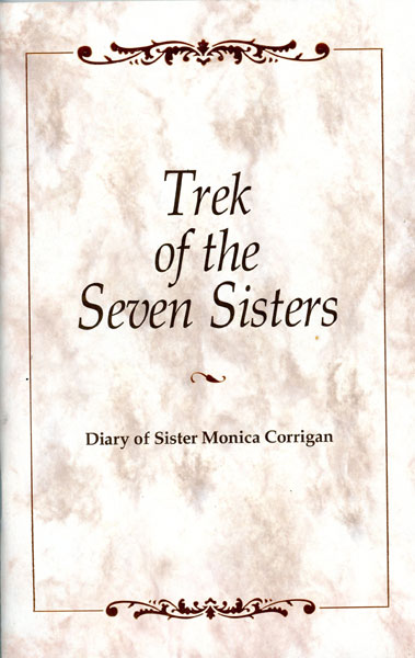 The Trek Of The Seven Sisters. Diary Of Sister Monica Corrigan, Csj by Sister Monica. Corrigan