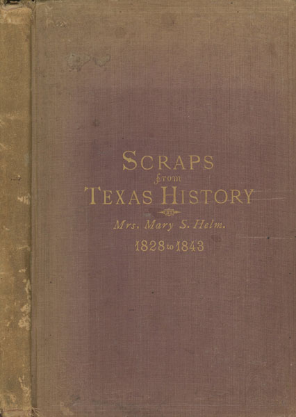 Scraps Of Early Texas History. by Mrs. Mary S. Helm