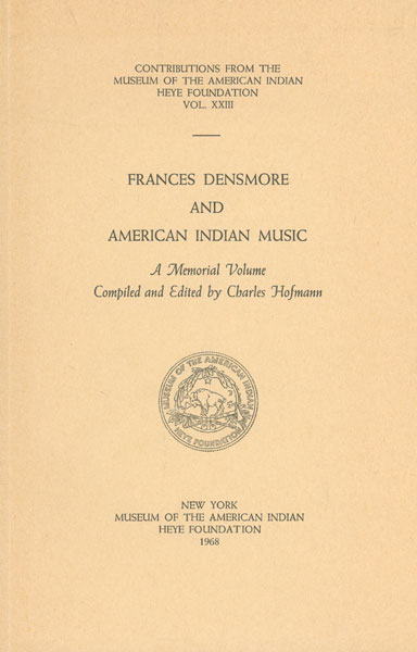 Frances Densmore And American Indian Music. A Memorial Volume  Charles  Hofmann [Compiled And Edited By]