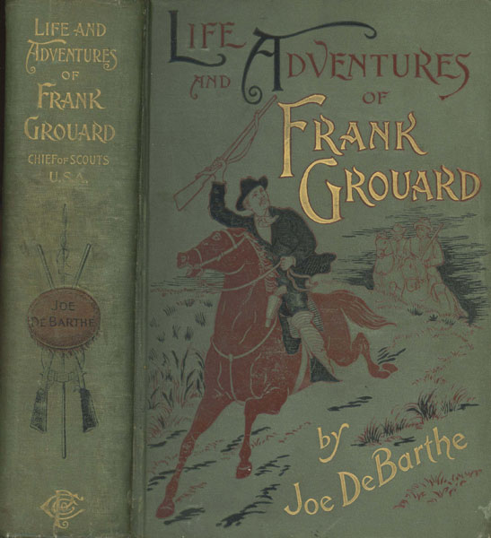 The Life And Adventures Of Frank Grouard, Chief Of Scouts, U. S. A by  Joe. Debarthe